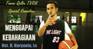 Taman Qalbu TVRU Spesial Ramadhan 1437 H – Menggapai Kebahagiaan (Ust. H. Haryanto, Lc)